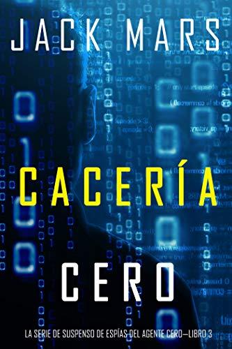 Amazon Com Caceria Cero La Serie De Suspenso De Espias Del Agente Cero Libro 3 Spanish Edition Ebook Mars Jack Kindle Store
