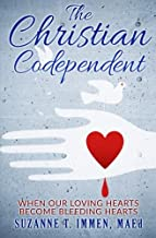 The Christian Codependent:  When Our Loving Hearts Become Bleeding Hearts