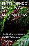 ENTENDIENDO LA CIENCIA Y SUS MATEMÁTICAS: 'PREPARACIÓN PARA LA UNIVERSIDAD'