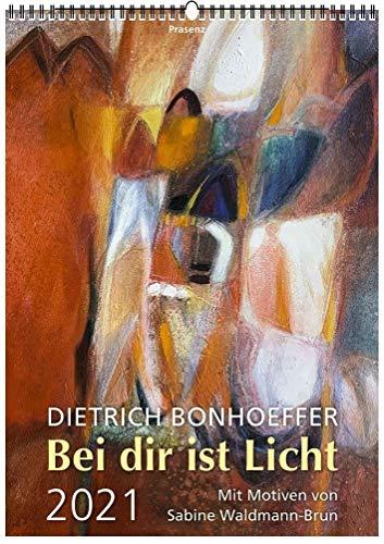 Bei Dir ist Licht 2021: Texten von Dietrich Bonhoeffer, Bilder von Sabine Waldmann-Brun