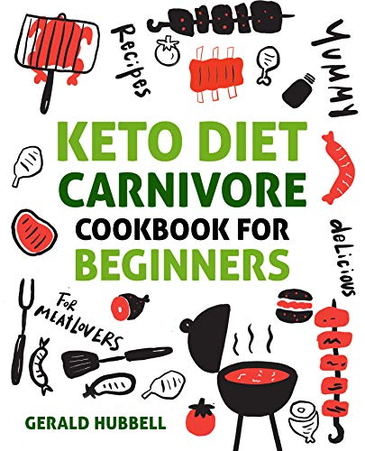 Keto Diet Carnivore Cookbook For Beginners: Yummy & Delicious Recipes For Meatlovers (English Edition)