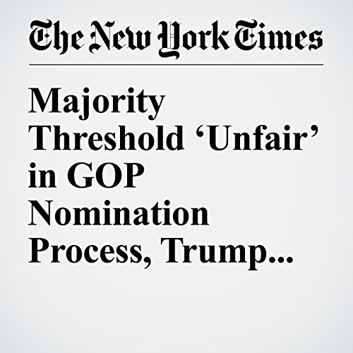 Majority Threshold 'Unfair' in GOP Nomination Process, Trump Complains cover art