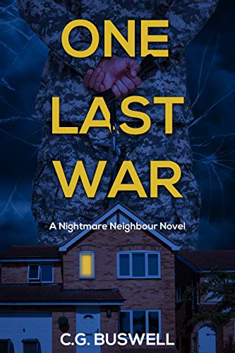 One Last War: A gripping psychological nightmare neighbour novel with a twist at the end by [C.G. Buswell]
