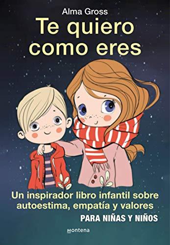 Te quiero como eres: Un inspirador libro infantil sobre Autoestima, empatía y valores – Para niñas y niños