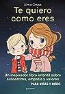 Te quiero como eres: Un inspirador libro infantil sobre Autoestima, empatía y valores – Para niñas y niños par Gross