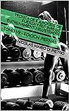 Tecnica de Ejercicios de Fuerza y Rutinas de Entrenamiento (ILUSTRADO): TOMO VII - EDICIÓN PIERNAS
