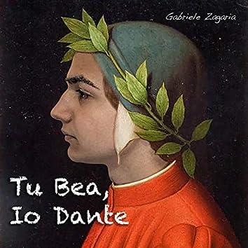 Tu Bea, Io Dante