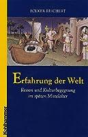 Erfahrung Der Welt: Reisen Und Kulturbegegnung Im Spaten Mittelalter