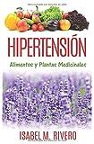 HIPERTENSIÓN. Alimentos y Plantas Medicinales: Conoce TODO sobre la tensión alta, y aprende cómo bajarla con la alimentación, con zumos y con las plantas medicinales más efectivas.