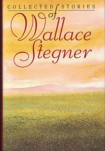The Collected Stories of Wallace Stegner