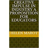 Creative Impulse in Industry A Proposition for Educators (English Edition)
