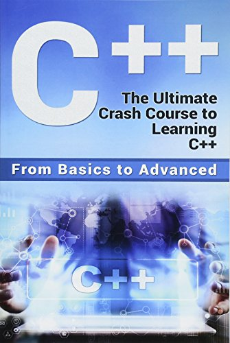C++: The Ultimate Crash Course to Learning C++ (From Basics to Advanced): 2 (Guide, C Programming, Html, Javascript, Programming, All, Internet, Coding, Css, Java, PHP)