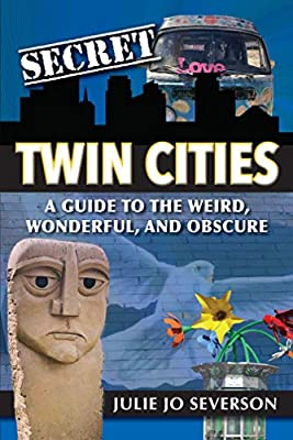 Secret Twin Cities: A Guide to the Weird, Wonderful, and Obscure by Reedy Press