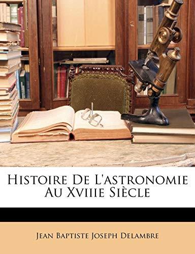 Delambre, J: Histoire De L'astronomie Au Xviiie Siècle