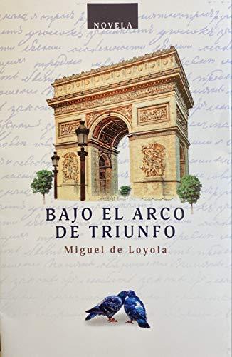 BAJO EL ARCO DE TRIUNFO de Miguel de Loyola