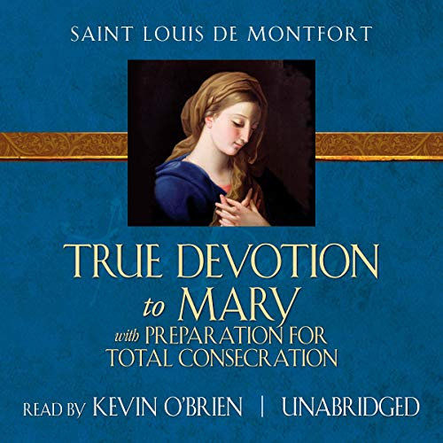 True Devotion to Mary: With Preparation for Total Consecration  audiobook cover art