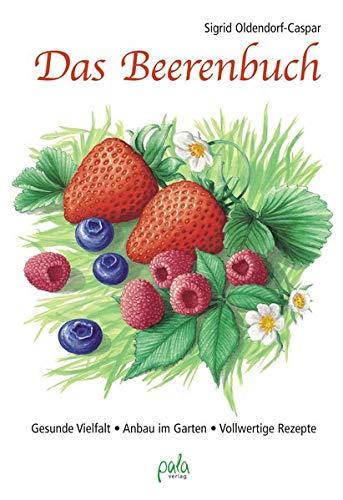 Das Beerenbuch: Gesunde Vielfalt - Anbau...