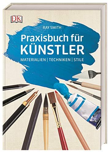 Praxisbuch für Künstler: Materialien   Techniken   Stile