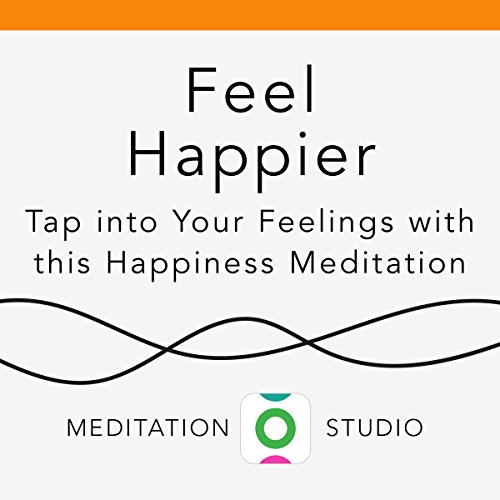 Feel Happier: Tap into Your Feelings with this Happiness Meditation audiobook cover art