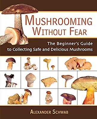 Mushrooming without Fear: The Beginner's Guide to Collecting Safe and Delicious Mushrooms from Skyhorse Publishing