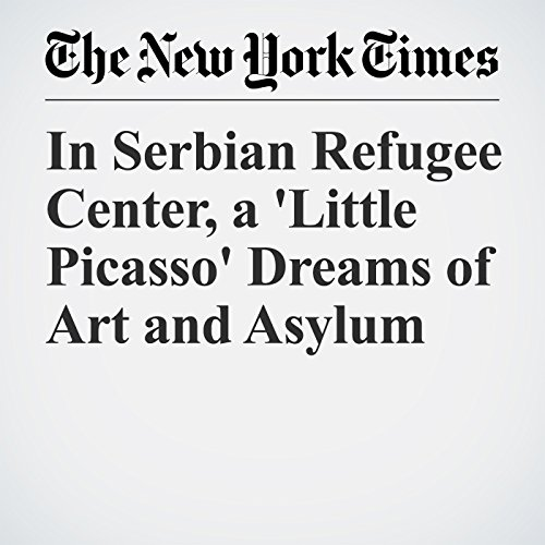 In Serbian Refugee Center, a 'Little Picasso' Dreams of Art and Asylum copertina