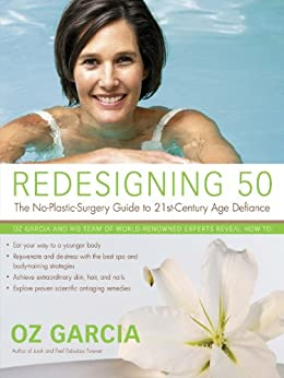 Redesigning 50: The No-Plastic-Surgery Guide to 21st-Century Age Defiance by [Oz Garcia]