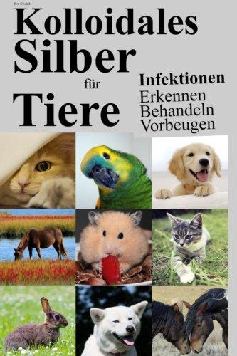 Kolloidales Silber für Tiere: Infektionen Erkennen Behandeln Vorbeugen
