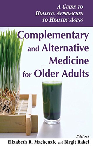 Complementary and Alternative Medicine for Older Adults: A Guide to Holistic Approaches to Healthy Aging (English Edition)