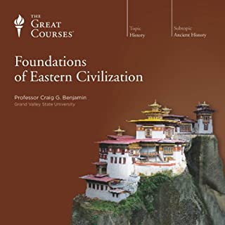 Foundations of Eastern Civilization                   Written by:                                                                                                                                 Craig G. Benjamin,                                                                                        The Great Courses                               Narrated by:                                                                                                                                 Craig G. Benjamin                      Length: 23 hrs and 22 mins     5 ratings     Overall 4.6