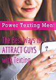 Power Texting Men: The Best Ways to Attract Guys with Texting