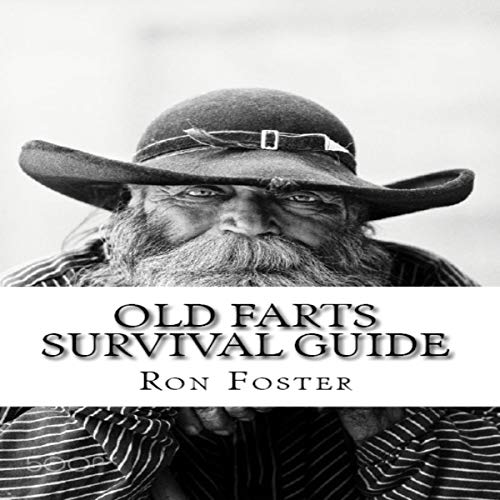 Old Farts Survival Guide                   By:                                                                                                                                 Ron Foster                               Narrated by:                                                                                                                                 T. David Rutherford                      Length: 8 hrs and 43 mins     2 ratings     Overall 5.0
