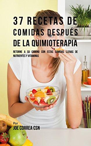 37 Recetas De Comidas Después De La Quimioterapia: Retorne A Su Camino Con Estas Comidas Llenas De Nutrientes Y Vitaminas