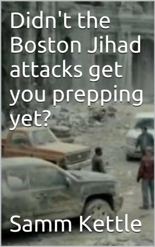 Didn't the Boston Jihad attacks get you prepping yet? (English Edition)