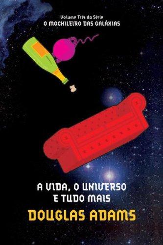A vida, o universo e tudo mais (O mochileiro das galáxias Livro 3)