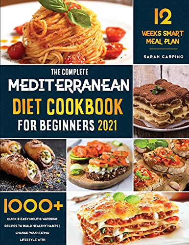 Compare Textbook Prices for Mediterranean Diet Cookbook for Beginners 2021: 1000+ Quick & Easy Mouth-Watering Recipes To build healthy habits | Change your Eating Lifestyle with 12 weeks of smart Meal plan  ISBN 9798748835183 by Carpino, Sarah