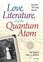 Love, Literature, and the Quantum Atom: Niels Bohr's 1913 Trilogy Revisited