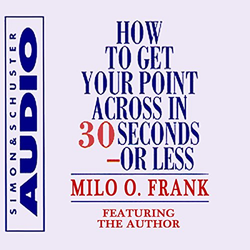 How to Get Your Point Across in 30 Seconds or Less Audiobook By Milo O. Frank cover art