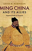 Ming China and its Allies: Imperial Rule in Eurasia