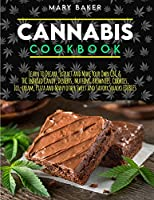 Cannabis Cookbook: Learn To Decarb, Extract and Make Your Own CBC & THC Infused Candy, Desserts, Muffins, Brownies, Cookies, Ice-Cream, Pizza and Many Other Sweet and Savory Snacks Edibles