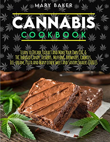 CANNABIS COOKBOOK: Learn To Decarb,...