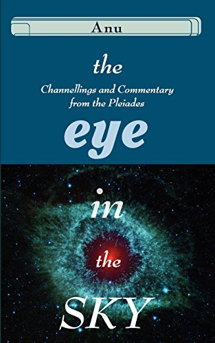 The Eye in the Sky: Channellings and Commentary from the Pleiades