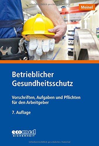 Betrieblicher Gesundheitsschutz: Vorschriften, Aufgaben und Pflichten für den Arbeitgeber: Vorschriften, Aufgaben und Pflichten fr den Arbeitgeber