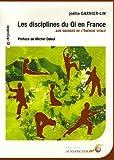 Les disciplines du Qi en France - Aux sources de l'énergie vitale