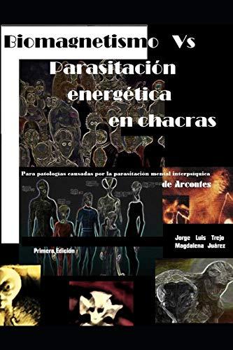 Biomagnetismo vs Parasitación Energética en Chacras: Para la armonización de chacras afectados por parasitaciones que nos enferman y limitan el desarrollo espiritual