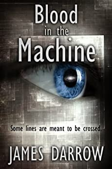 Blood in the Machine by [James Darrow]