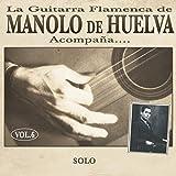 La Guitarra Flamenca de Manolo de Huelva Acompaña ... Solo Vol. 6