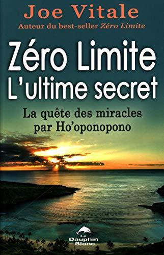 Zéro Limite L'ultime secret : La quête des miracles par Ho'oponopono (French Edition)
