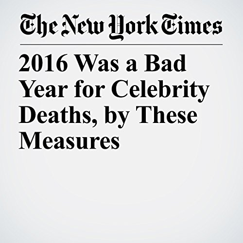 2016 Was a Bad Year for Celebrity Deaths, by These Measures copertina