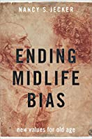 Ending Midlife Bias: New Values for Old Age