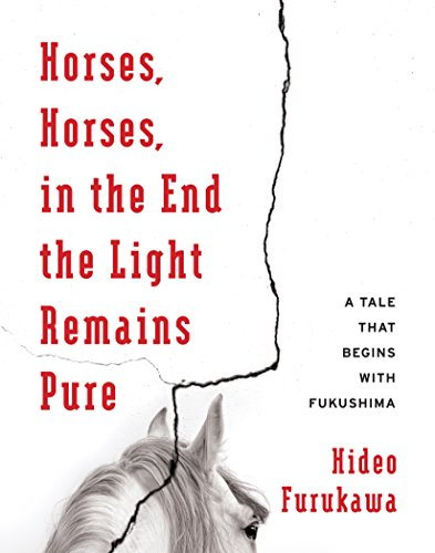 Horses, Horses, in the End the Light Remains Pure: A Tale That Begins with Fukushima (Weatherhead Books on Asia) (English Edition)
